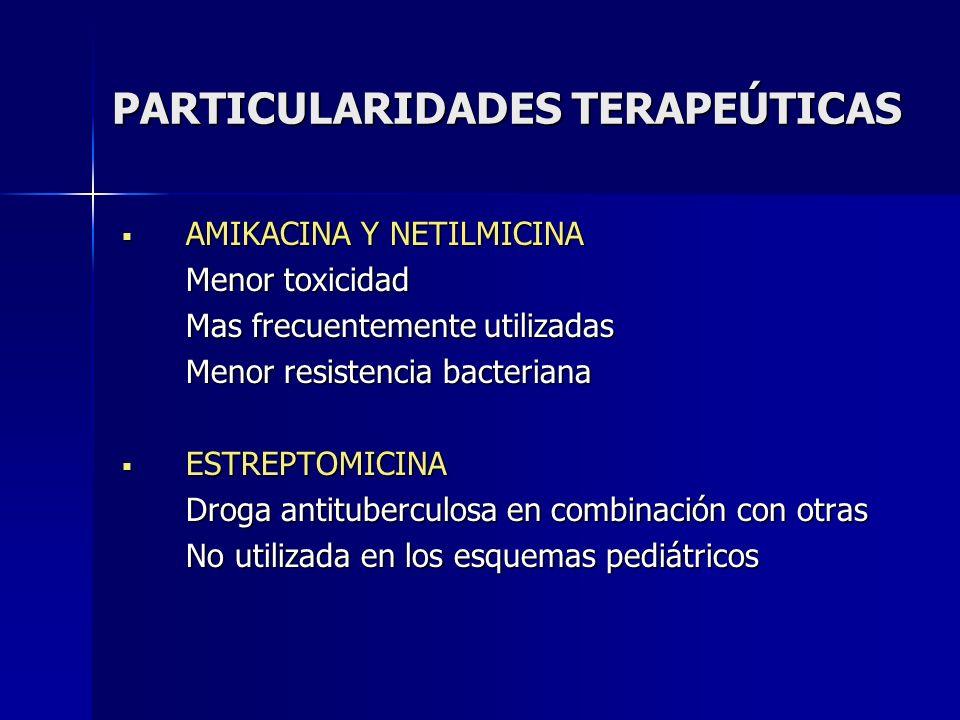PARTICULARIDADES TERAPEÚTICAS AMIKACINA Y NETILMICINA AMIKACINA Y NETILMICINA Menor toxicidad Mas frecuentemente utilizadas Mas frecuentemente utiliza
