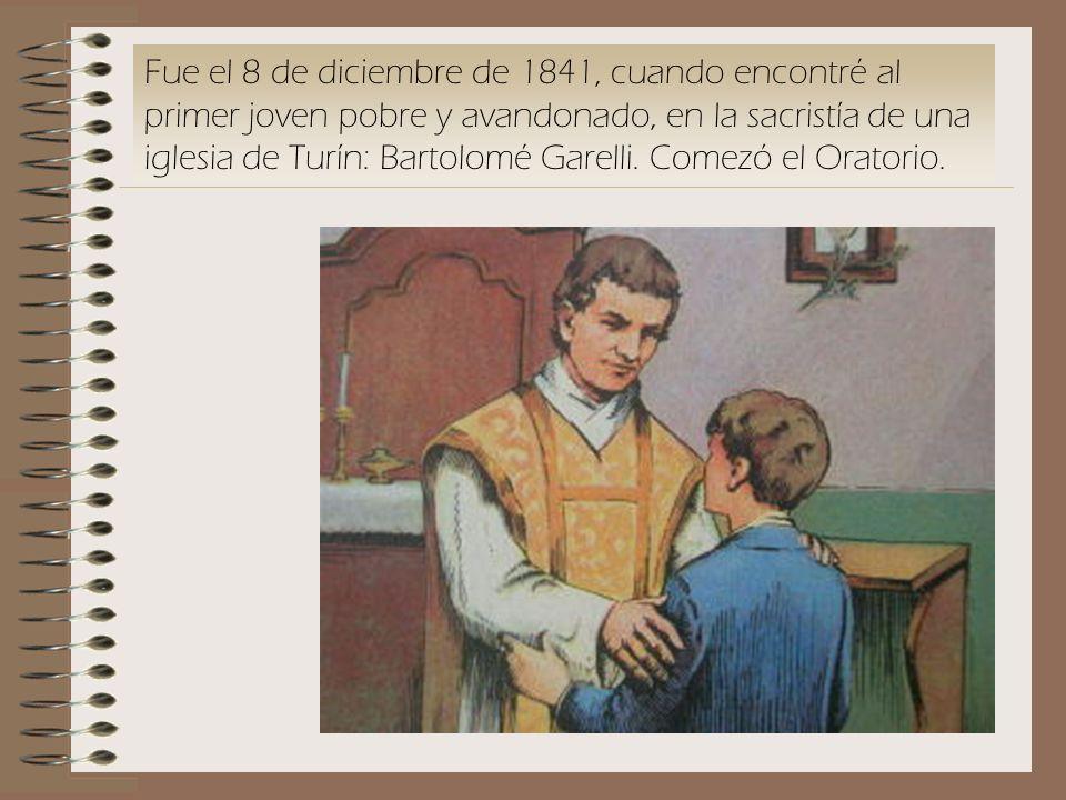 Fue el 8 de diciembre de 1841, cuando encontré al primer joven pobre y avandonado, en la sacristía de una iglesia de Turín: Bartolomé Garelli. Comezó