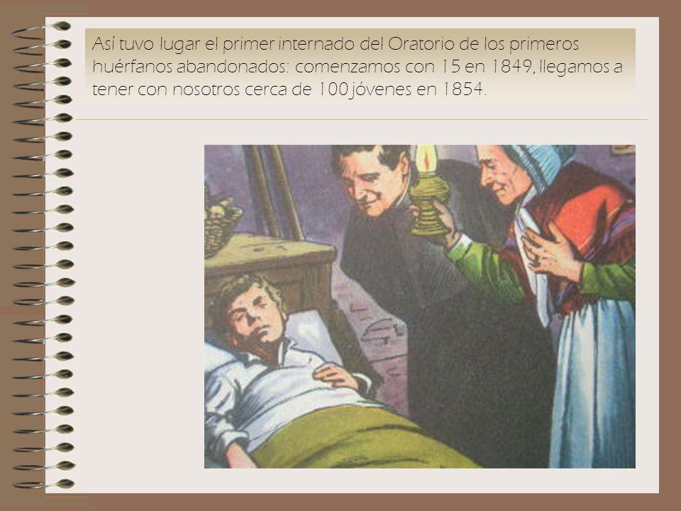Así tuvo lugar el primer internado del Oratorio de los primeros huérfanos abandonados: comenzamos con 15 en 1849, llegamos a tener con nosotros cerca