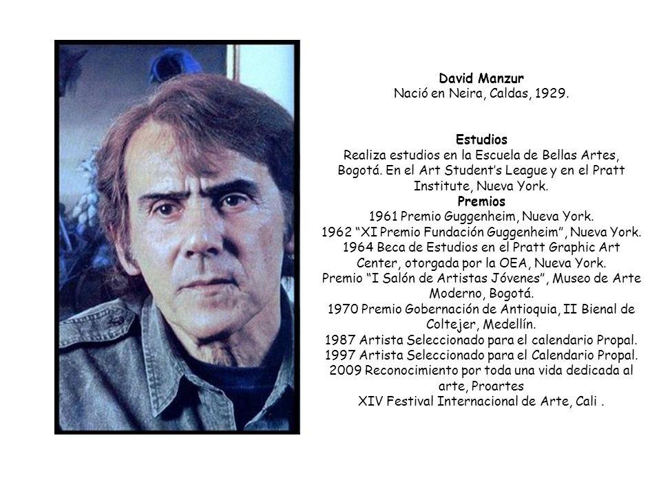 David Manzur Nació en Neira, Caldas, 1929. Estudios Realiza estudios en la Escuela de Bellas Artes, Bogotá. En el Art Students League y en el Pratt In