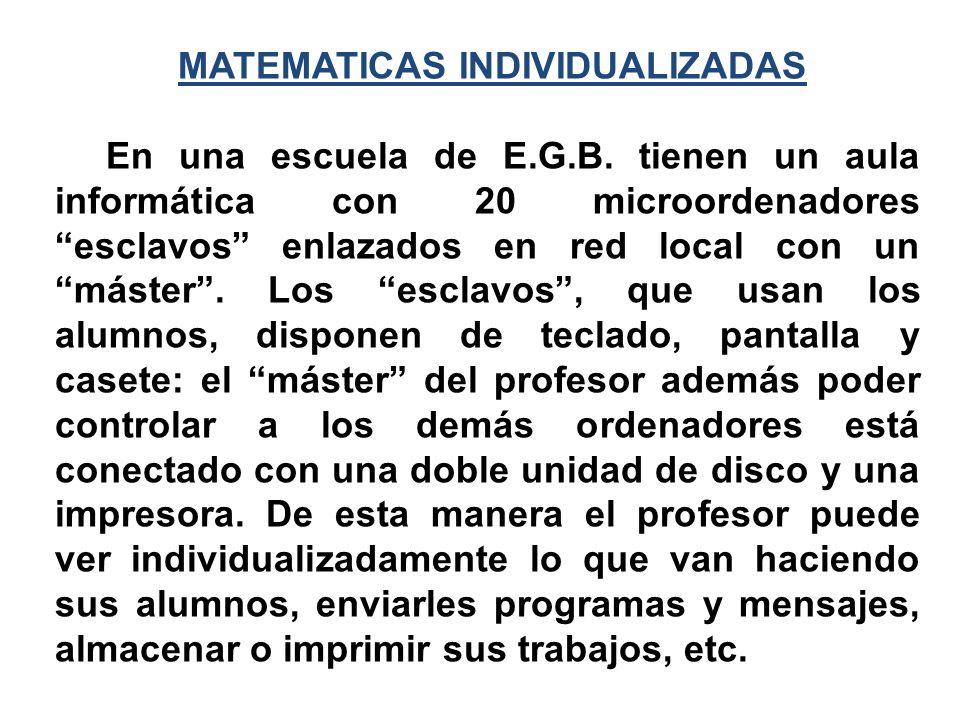MATEMATICAS INDIVIDUALIZADAS En una escuela de E.G.B. tienen un aula informática con 20 microordenadores esclavos enlazados en red local con un máster