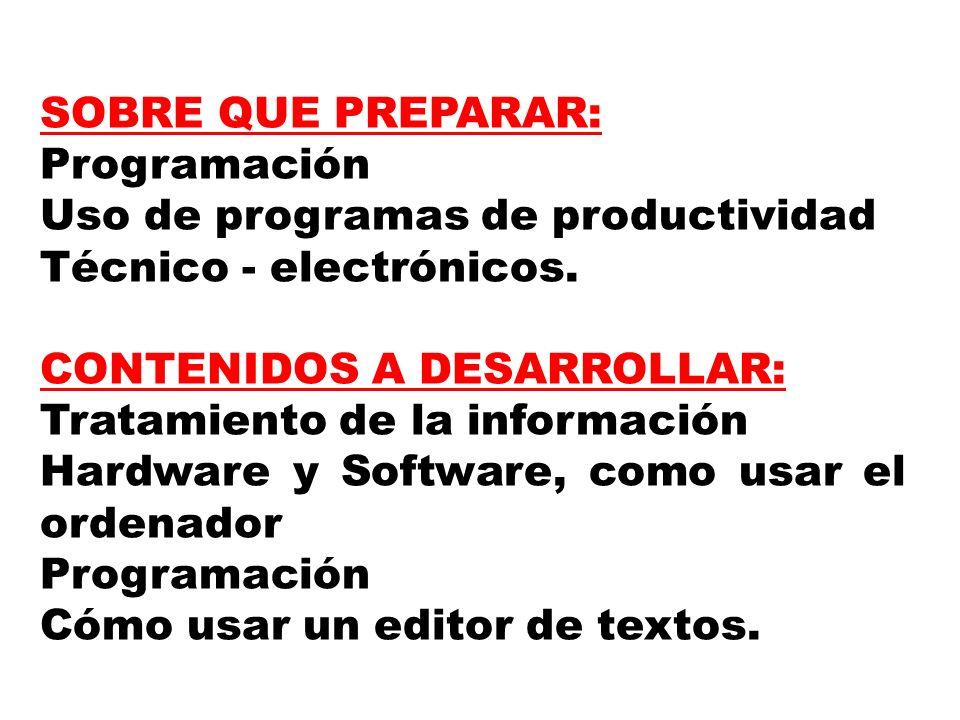 SOBRE QUE PREPARAR: Programación Uso de programas de productividad Técnico - electrónicos. CONTENIDOS A DESARROLLAR: Tratamiento de la información Har