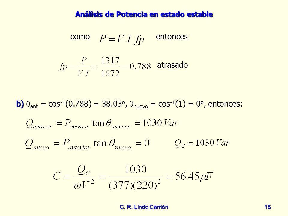 Análisis de Potencia en estado estable C. R. Lindo Carrión15 como como b) ant = cos -1 (0.788) = 38.03 o, nuevo = cos -1 (1) = 0 o, entonces: b) ant =