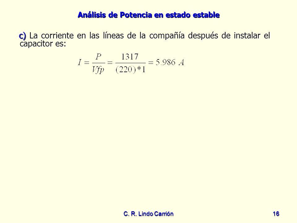 Análisis de Potencia en estado estable C. R. Lindo Carrión16 c) La corriente en las líneas de la compañía después de instalar el capacitor es: c) La c