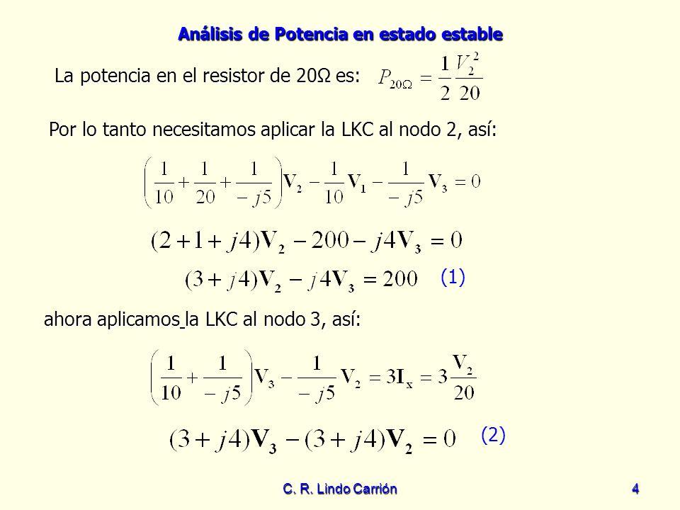 Análisis de Potencia en estado estable C. R. Lindo Carrión4 Por lo tanto necesitamos aplicar la LKC al nodo 2, así: Por lo tanto necesitamos aplicar l