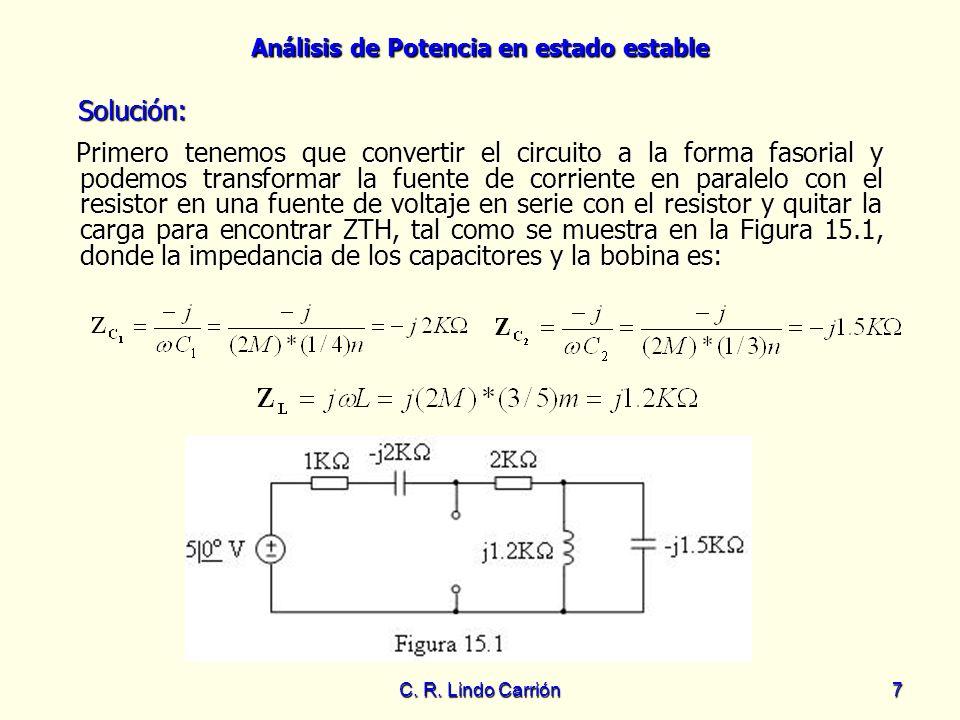 Análisis de Potencia en estado estable C. R. Lindo Carrión7 Solución: Solución: Primero tenemos que convertir el circuito a la forma fasorial y podemo