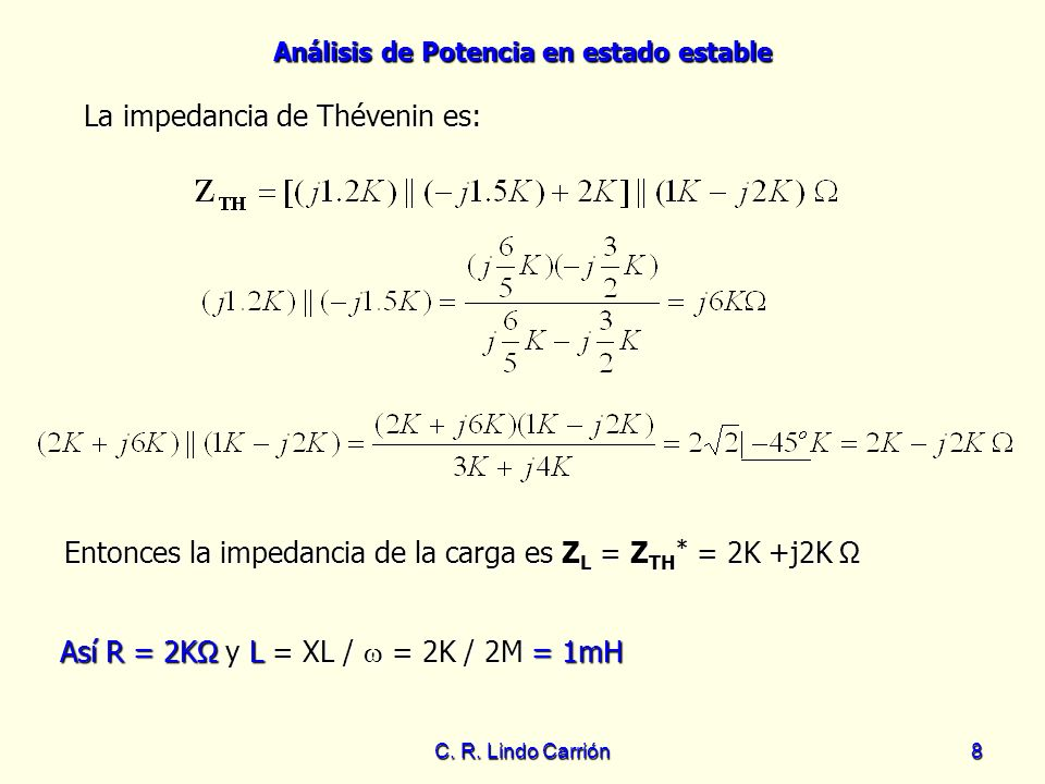 Análisis de Potencia en estado estable C. R. Lindo Carrión8 La impedancia de Thévenin es: La impedancia de Thévenin es: Entonces la impedancia de la c