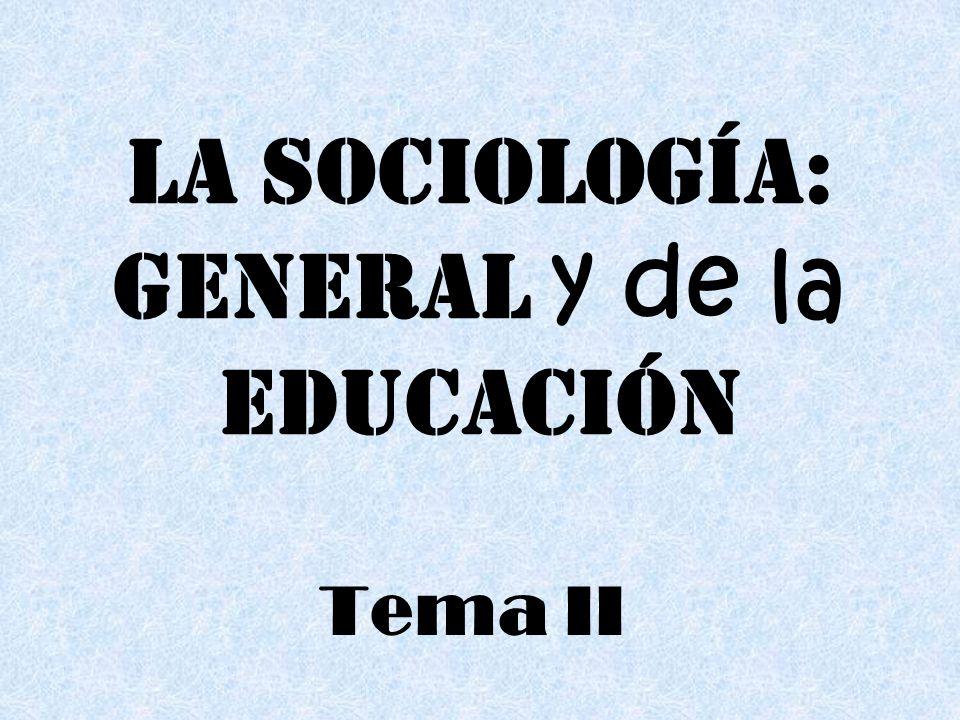 LA SOCIOLOGÍA: general y de la educación Tema II