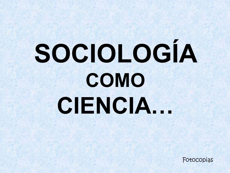 SOCIOLOGÍA COMO CIENCIA… Fotocopias