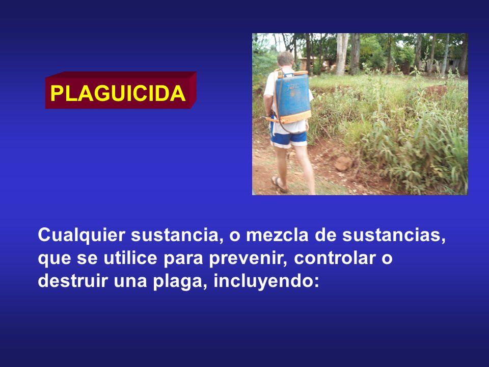 Cualquier sustancia, o mezcla de sustancias, que se utilice para prevenir, controlar o destruir una plaga, incluyendo: PLAGUICIDA