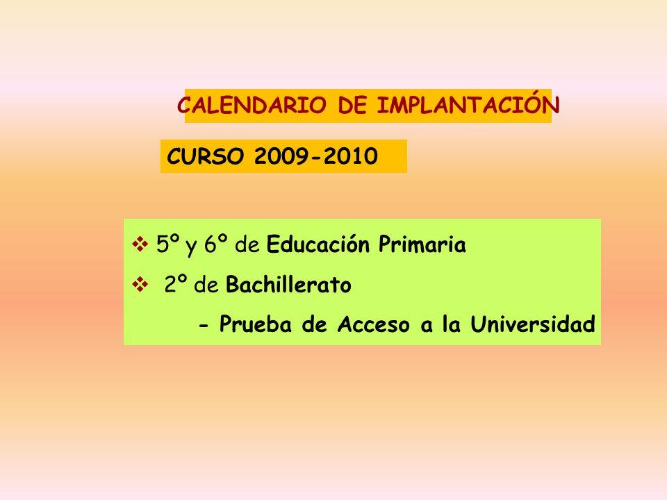 CALENDARIO DE IMPLANTACIÓN 5º y 6º de Educación Primaria 2º de Bachillerato - Prueba de Acceso a la Universidad CURSO 2009-2010