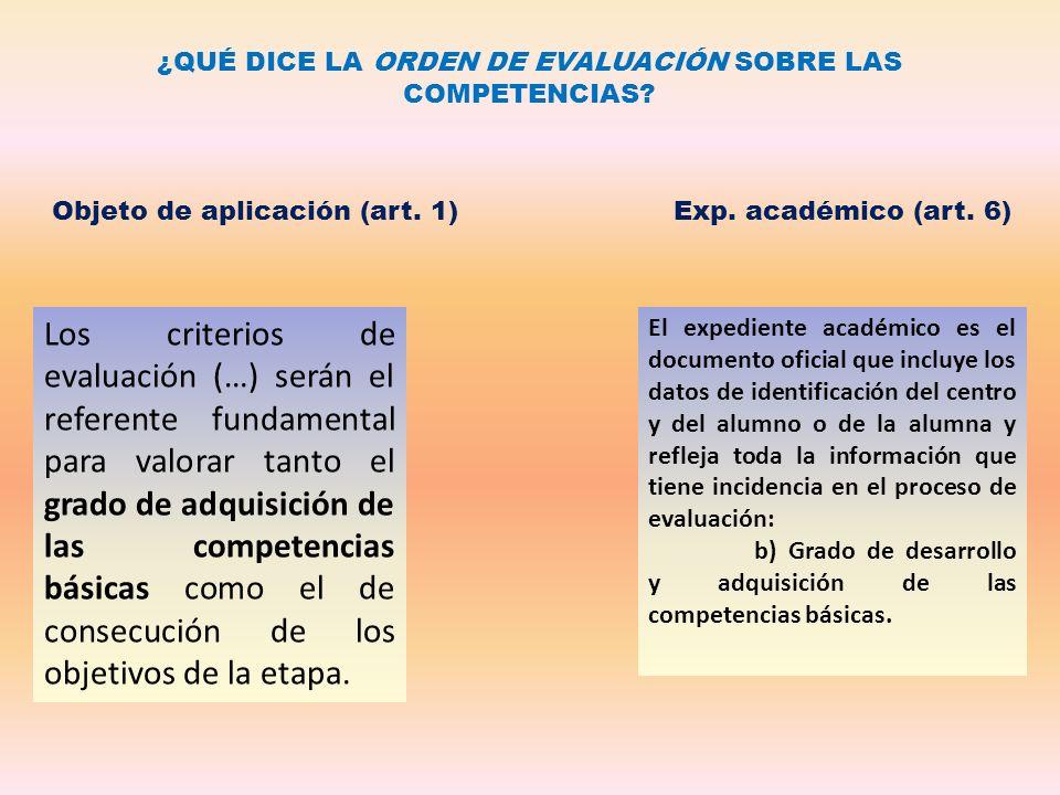 ¿QUÉ DICE LA ORDEN DE EVALUACIÓN SOBRE LAS COMPETENCIAS? Objeto de aplicación (art. 1) Los criterios de evaluación (…) serán el referente fundamental