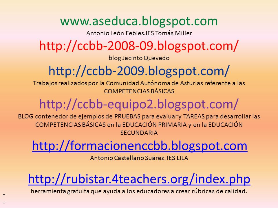 www.aseduca.blogspot.com Antonio León Febles.IES Tomás Miller http://ccbb-2008-09.blogspot.com/ blog Jacinto Quevedo http://ccbb-2009.blogspot.com/ Tr