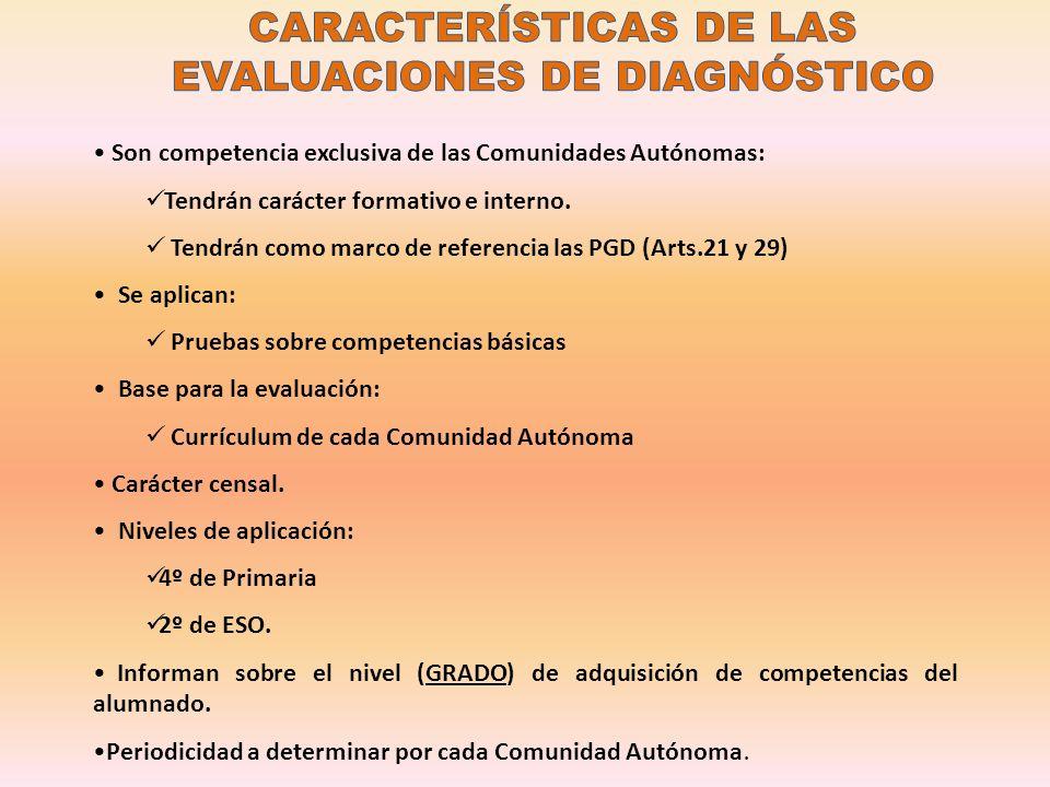 Son competencia exclusiva de las Comunidades Autónomas: Tendrán carácter formativo e interno. Tendrán como marco de referencia las PGD (Arts.21 y 29)