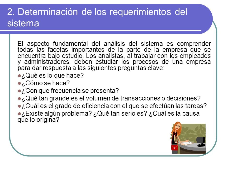 2. Determinación de los requerimientos del sistema El aspecto fundamental del análisis del sistema es comprender todas las facetas importantes de la p