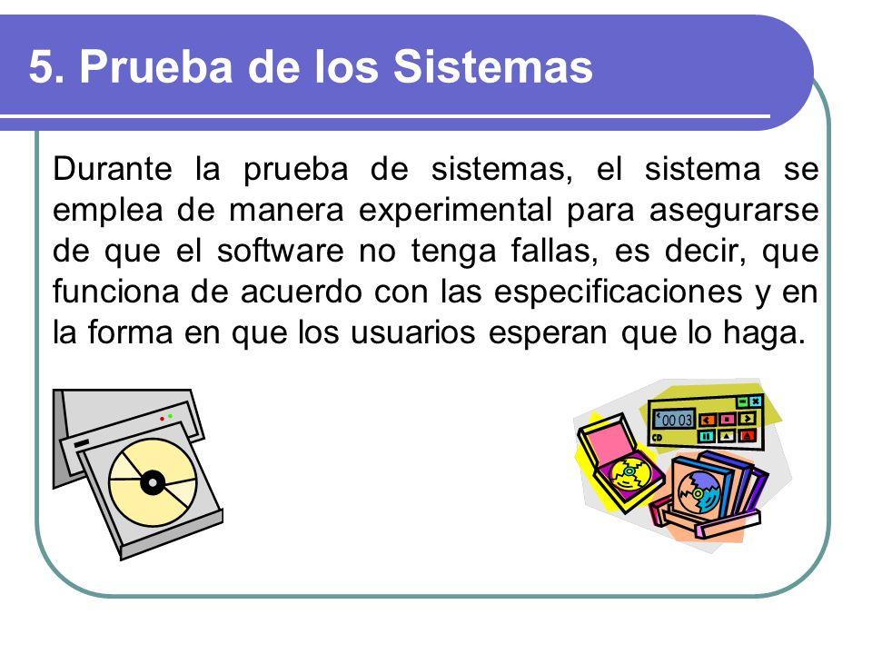 5. Prueba de los Sistemas Durante la prueba de sistemas, el sistema se emplea de manera experimental para asegurarse de que el software no tenga falla