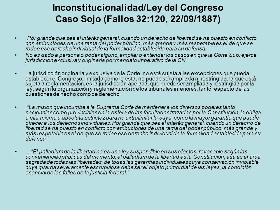 Inconstitucionalidad/Ley del Congreso Caso Sojo (Fallos 32:120, 22/09/1887) Por grande que sea el interés general, cuando un derecho de libertad se ha