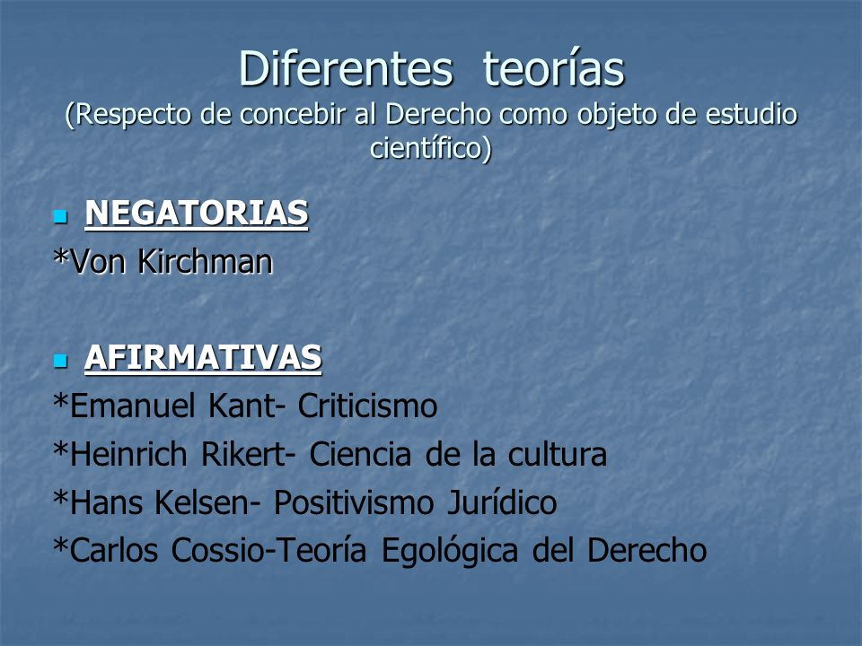 Diferentes teorías (Respecto de concebir al Derecho como objeto de estudio científico) NEGATORIAS NEGATORIAS *Von Kirchman AFIRMATIVAS AFIRMATIVAS *Em