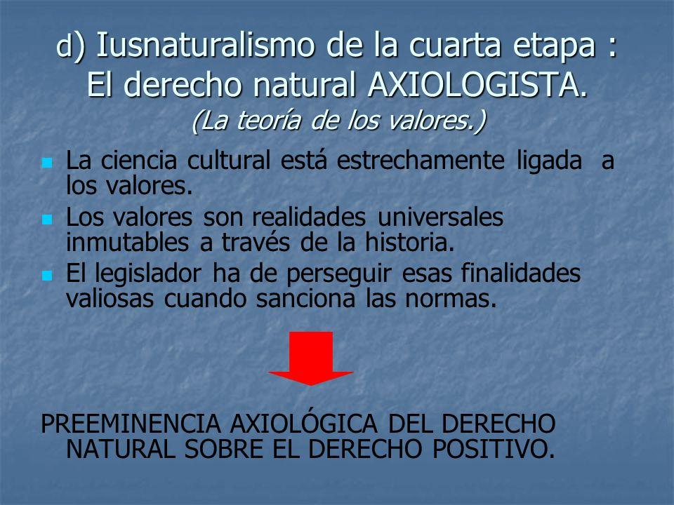 d ) Iusnaturalismo de la cuarta etapa : El derecho natural AXIOLOGISTA. (La teoría de los valores.) La ciencia cultural está estrechamente ligada a lo