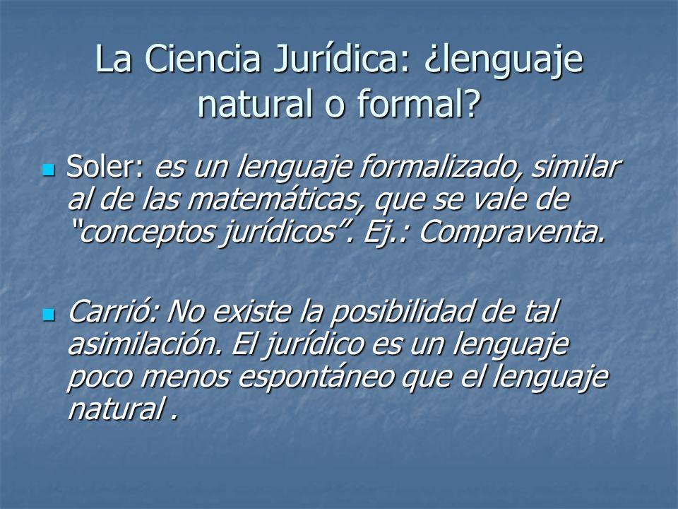 La Ciencia Jurídica: ¿lenguaje natural o formal? Soler: es un lenguaje formalizado, similar al de las matemáticas, que se vale de conceptos jurídicos.