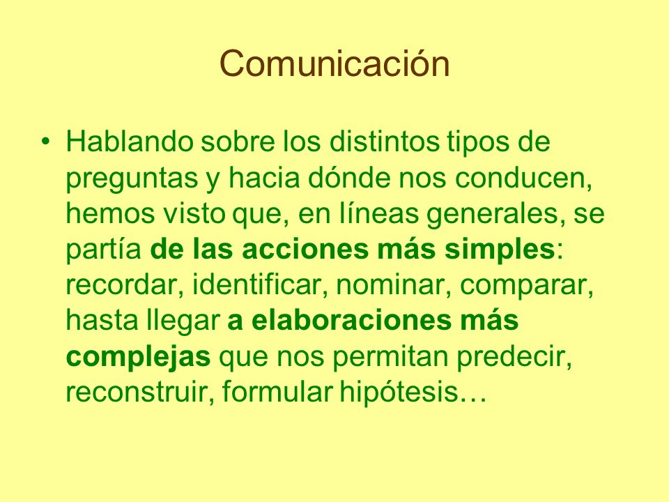 Comunicación Hablando sobre los distintos tipos de preguntas y hacia dónde nos conducen, hemos visto que, en líneas generales, se partía de las accion