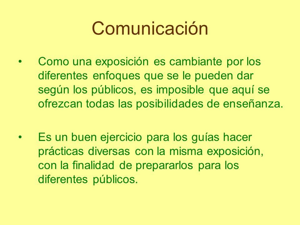 Comunicación Como una exposición es cambiante por los diferentes enfoques que se le pueden dar según los públicos, es imposible que aquí se ofrezcan t