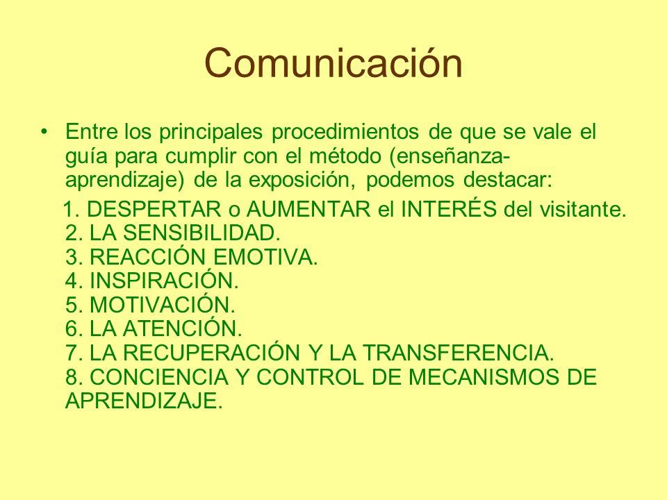 Comunicación Entre los principales procedimientos de que se vale el guía para cumplir con el método (enseñanza- aprendizaje) de la exposición, podemos