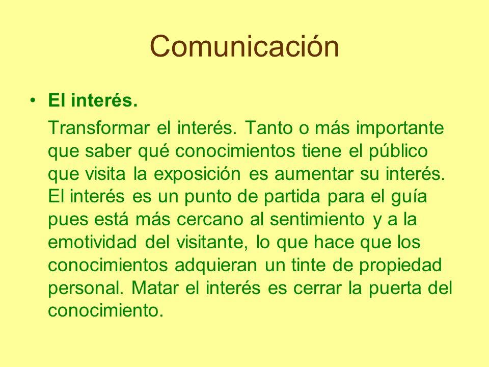Comunicación El interés. Transformar el interés. Tanto o más importante que saber qué conocimientos tiene el público que visita la exposición es aumen