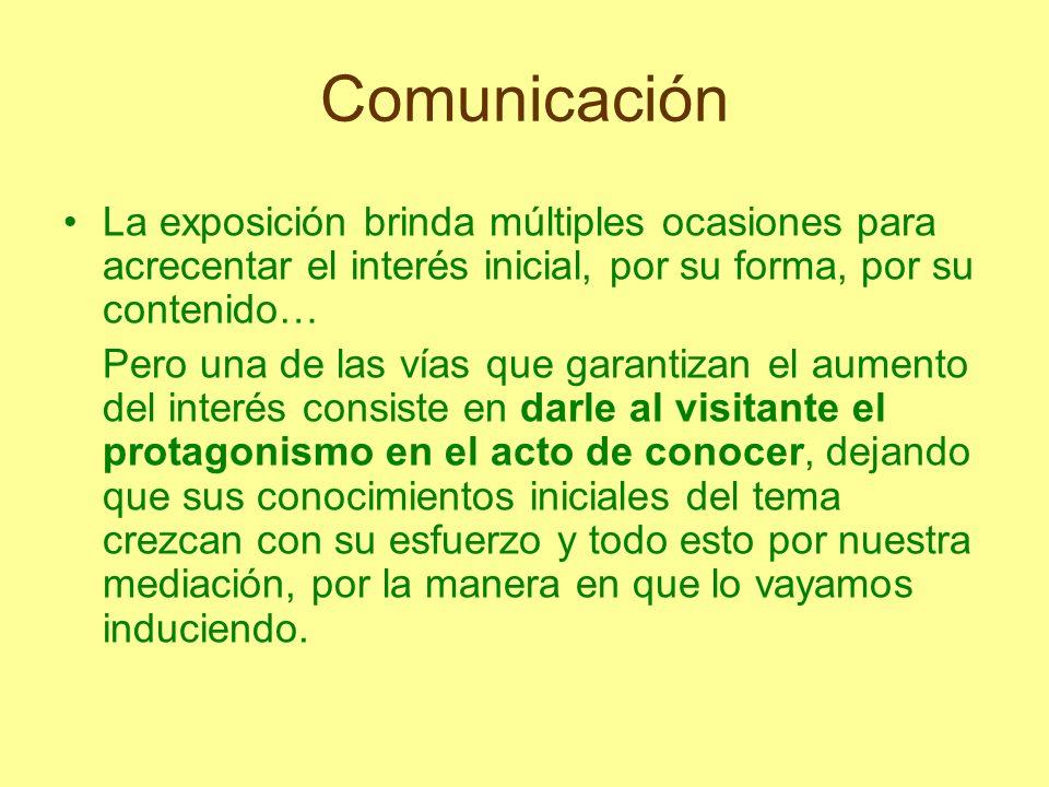 Comunicación La exposición brinda múltiples ocasiones para acrecentar el interés inicial, por su forma, por su contenido… Pero una de las vías que gar