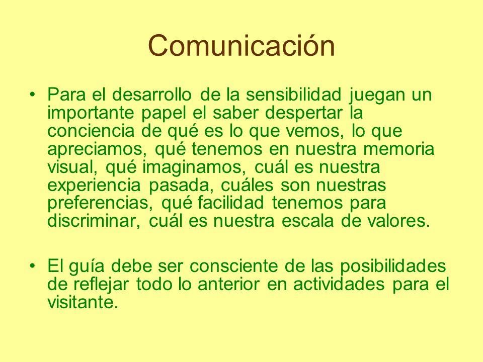 Comunicación Para el desarrollo de la sensibilidad juegan un importante papel el saber despertar la conciencia de qué es lo que vemos, lo que apreciam