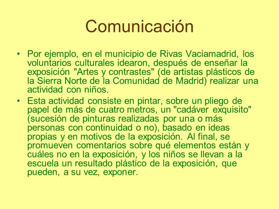 Comunicación Por ejemplo, en el municipio de Rivas Vaciamadrid, los voluntarios culturales idearon, después de enseñar la exposición