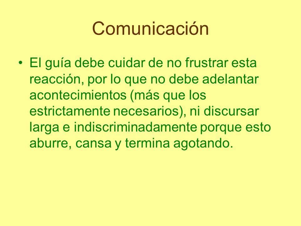 Comunicación El guía debe cuidar de no frustrar esta reacción, por lo que no debe adelantar acontecimientos (más que los estrictamente necesarios), ni