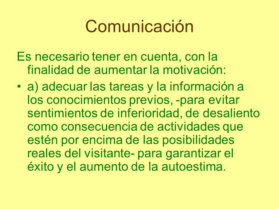 Comunicación Es necesario tener en cuenta, con la finalidad de aumentar la motivación: a) adecuar las tareas y la información a los conocimientos prev