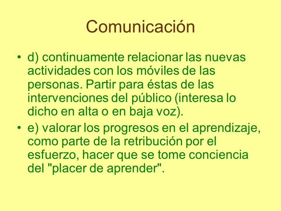 Comunicación d) continuamente relacionar las nuevas actividades con los móviles de las personas. Partir para éstas de las intervenciones del público (