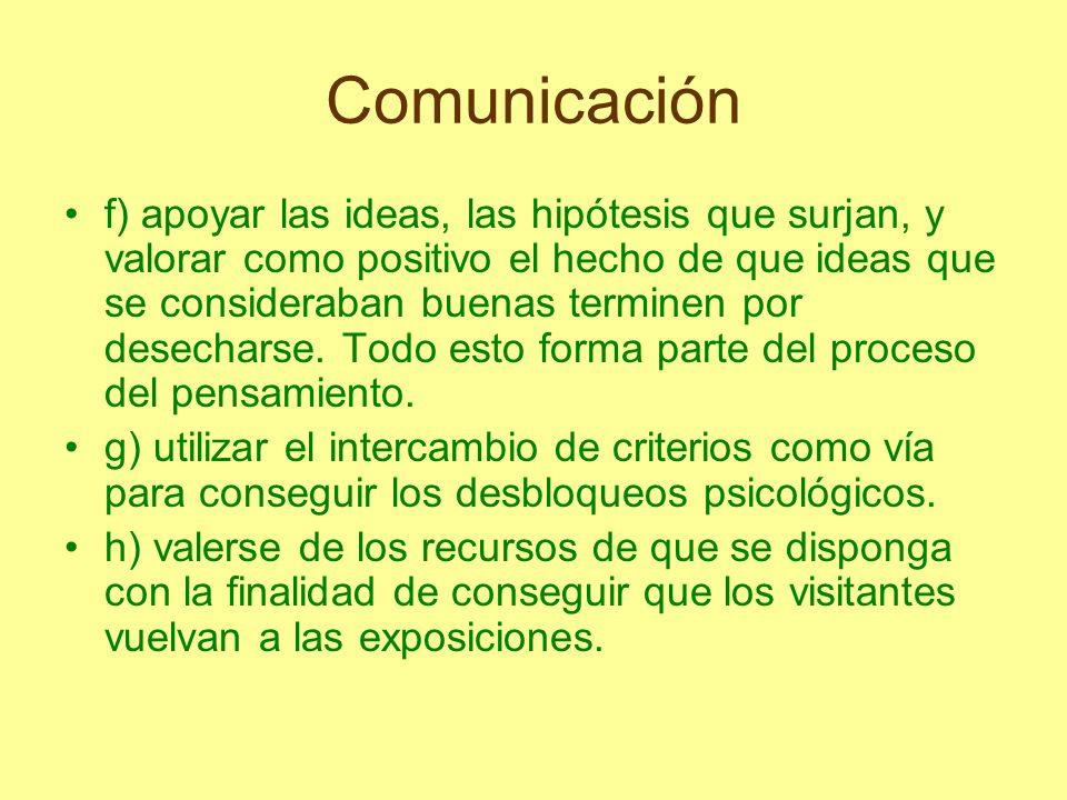 Comunicación f) apoyar las ideas, las hipótesis que surjan, y valorar como positivo el hecho de que ideas que se consideraban buenas terminen por dese