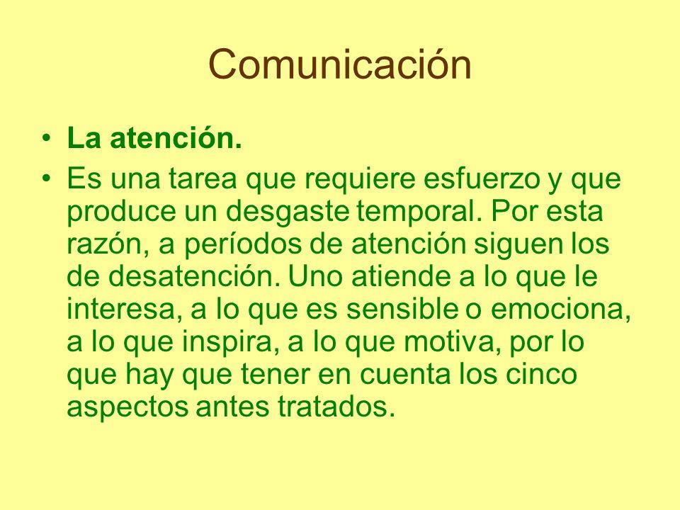 Comunicación La atención. Es una tarea que requiere esfuerzo y que produce un desgaste temporal. Por esta razón, a períodos de atención siguen los de