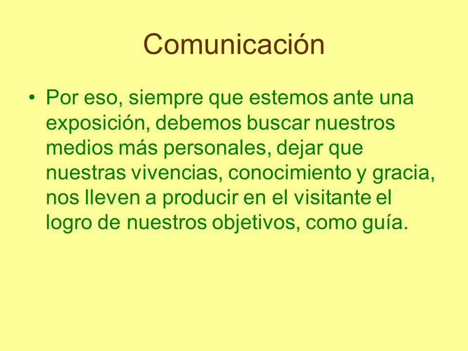 Comunicación Por eso, siempre que estemos ante una exposición, debemos buscar nuestros medios más personales, dejar que nuestras vivencias, conocimien