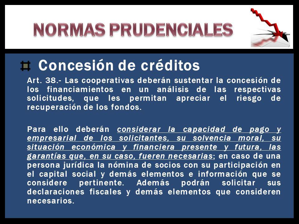 Concesión de créditos Art. 38.- Las cooperativas deberán sustentar la concesión de los financiamientos en un análisis de las respectivas solicitudes,