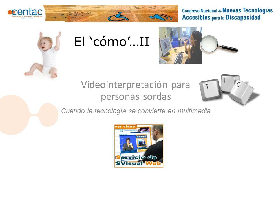 El cómo…II Videointerpretación para personas sordas demo Cuando la tecnología se convierte en multimedia