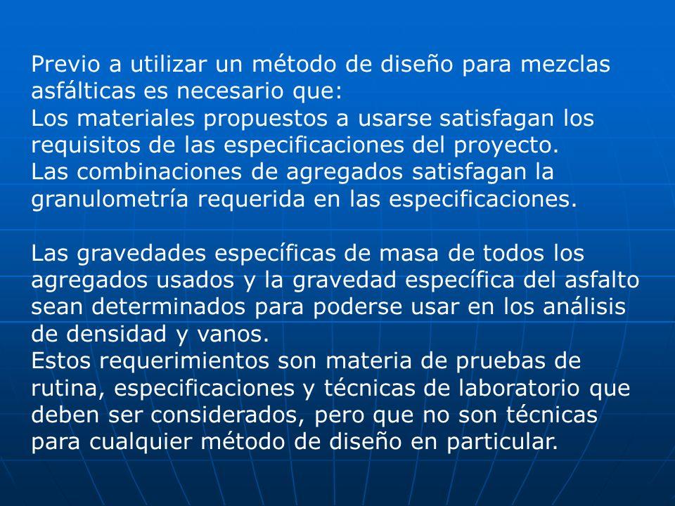 Previo a utilizar un método de diseño para mezclas asfálticas es necesario que: Los materiales propuestos a usarse satisfagan los requisitos de las es