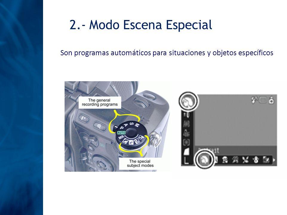 2.- Modo Escena Especial Son programas automáticos para situaciones y objetos específicos