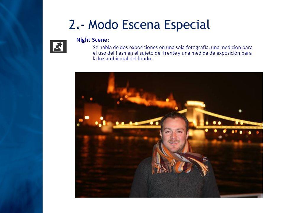 Night Scene: Se habla de dos exposiciones en una sola fotografía, una medición para el uso del flash en el sujeto del frente y una medida de exposició