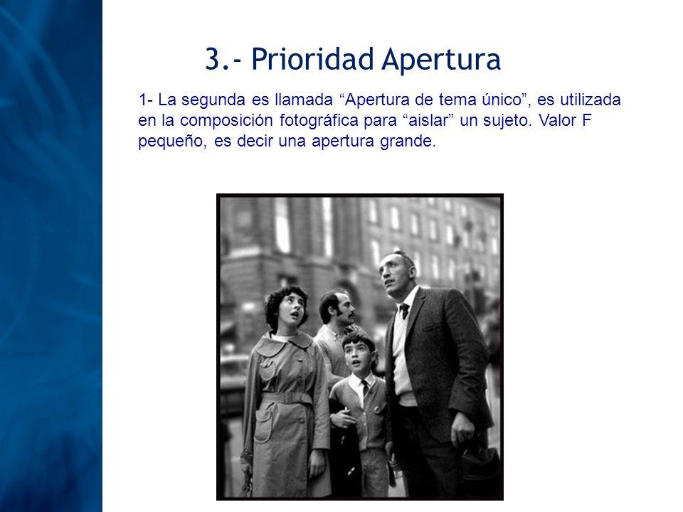 3.- Prioridad Apertura 1- La segunda es llamada Apertura de tema único, es utilizada en la composición fotográfica para aislar un sujeto. Valor F pequ