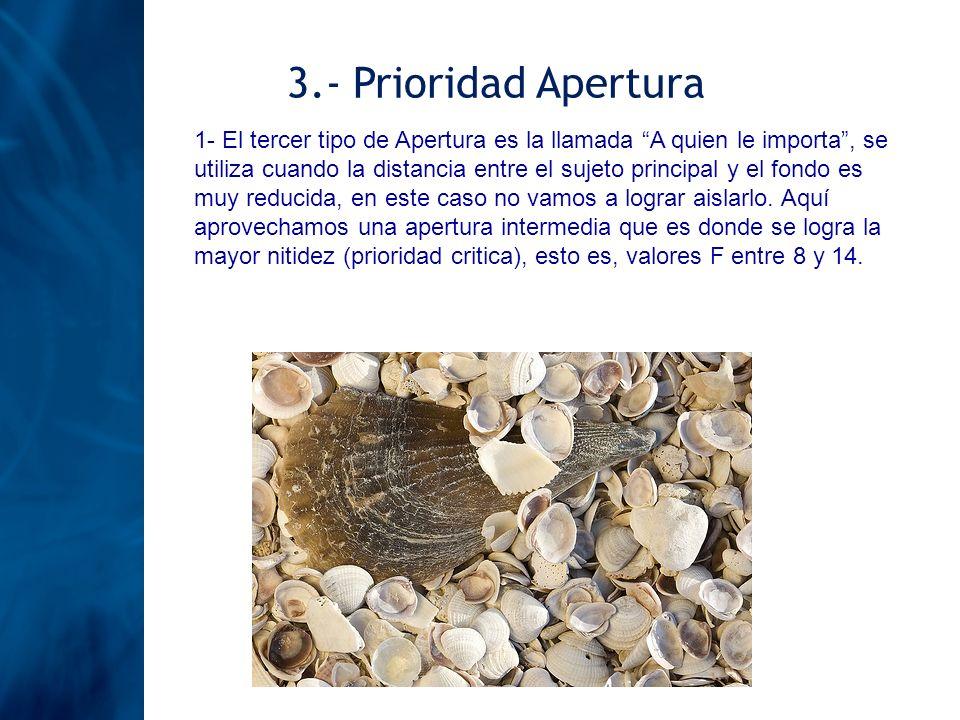 3.- Prioridad Apertura 1- El tercer tipo de Apertura es la llamada A quien le importa, se utiliza cuando la distancia entre el sujeto principal y el f