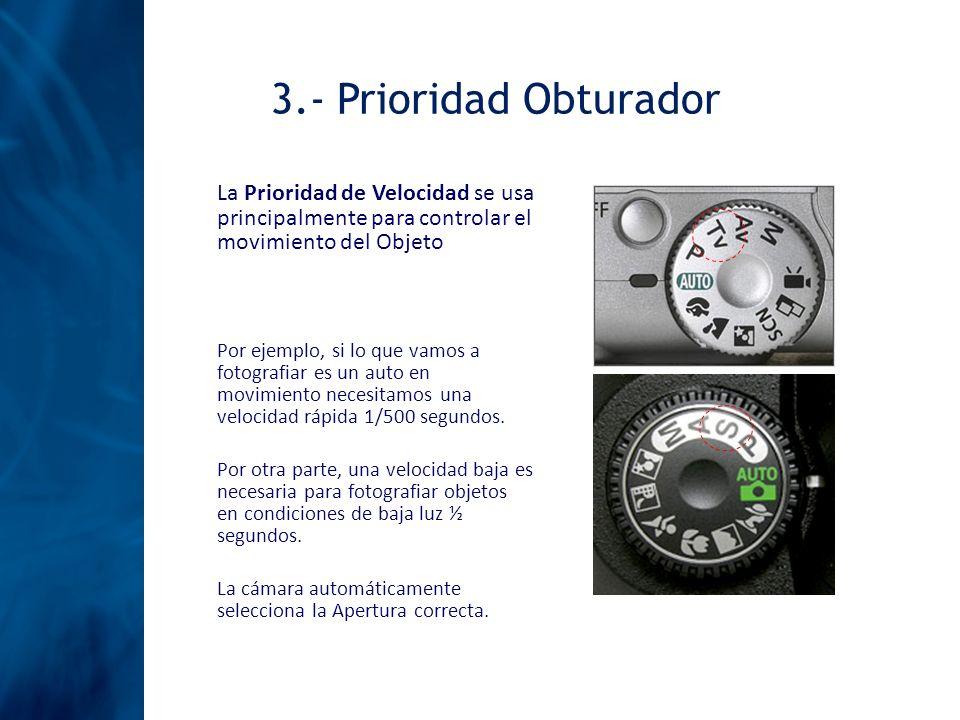 3.- Prioridad Obturador La Prioridad de Velocidad se usa principalmente para controlar el movimiento del Objeto Por ejemplo, si lo que vamos a fotogra