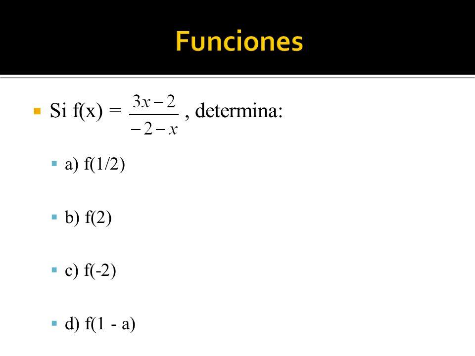 Si f(x) =, determina: a) f(1/2) b) f(2) c) f(-2) d) f(1 - a)