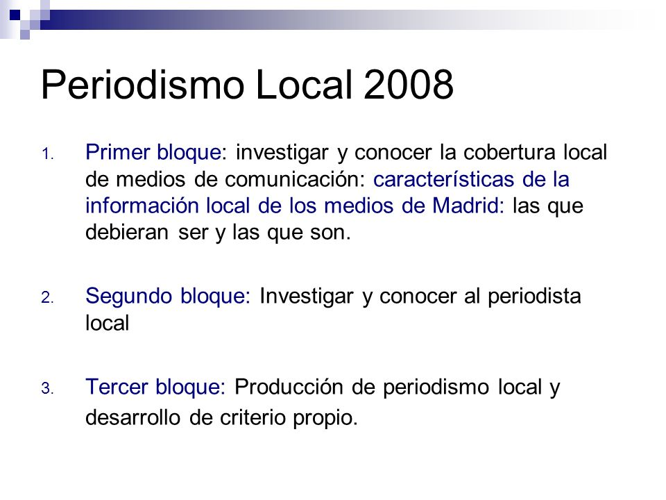 Periodismo Local 2008 1. Primer bloque: investigar y conocer la cobertura local de medios de comunicación: características de la información local de