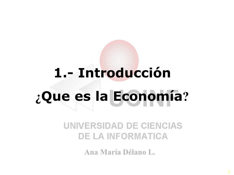 Ana María Délano L. 1 AEA 150 1.- Introducción ¿ Que es la Economía ?