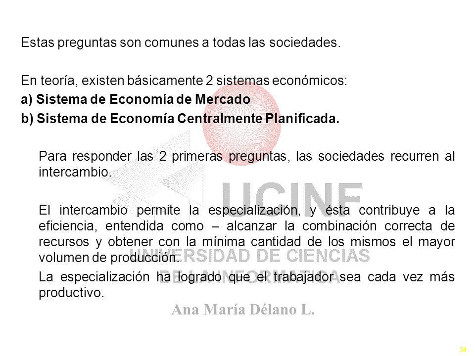 Ana María Délano L. 34 Estas preguntas son comunes a todas las sociedades. En teoría, existen básicamente 2 sistemas económicos: a) Sistema de Economí