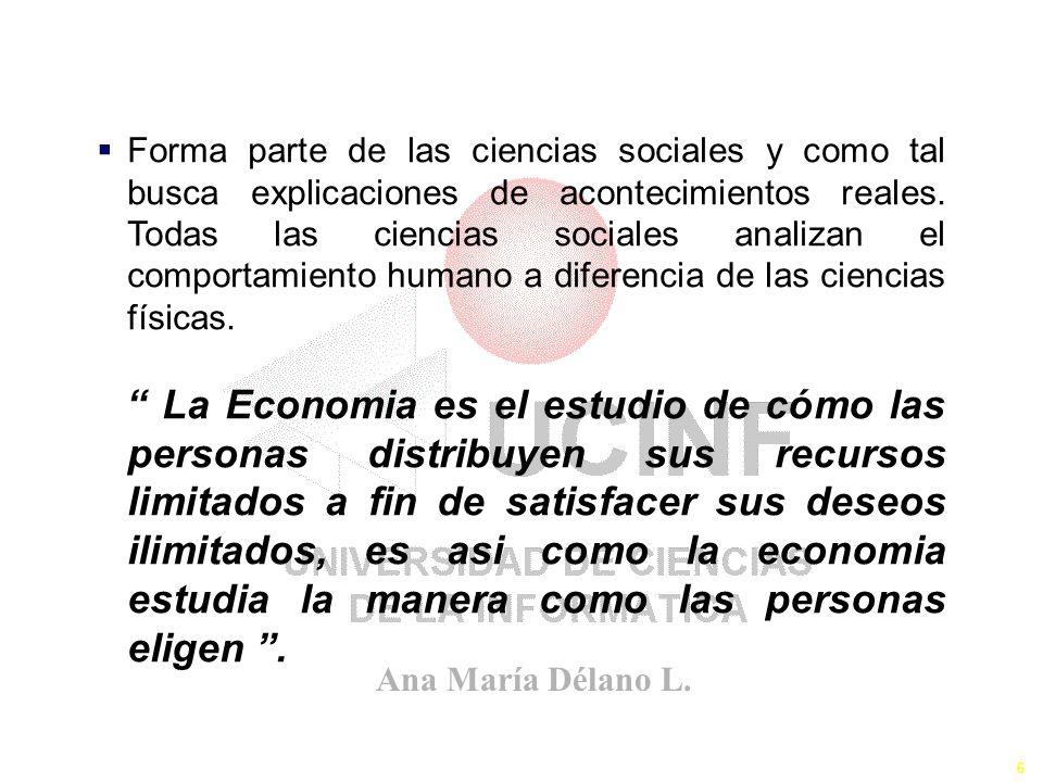 6 El Definición de Economía Forma parte de las ciencias sociales y como tal busca explicaciones de acontecimientos reales. Todas las ciencias sociales